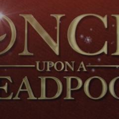 Era Uma Vez Um Deadpool: menos violento e com alguns cortes, mas igualmente engraçado!