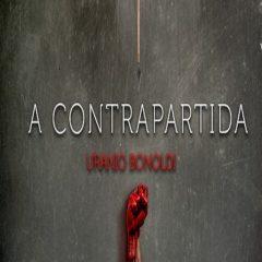 A Contrapartida, do autor nacional Uranio Bonoldi: Um thriller sobre o poder de uma decisão. Qual seria a sua?